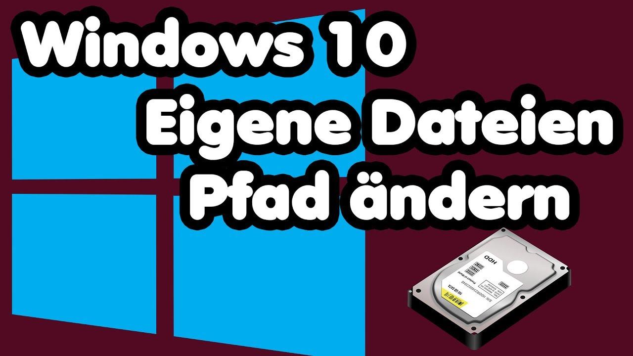 Windows 10 Eigene Dateien Pfad ändern