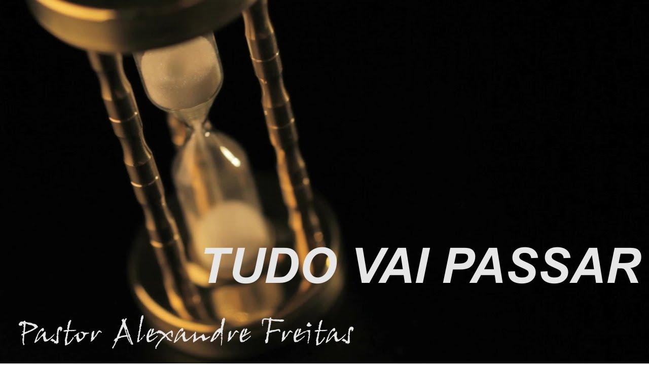 Tudo vai passar - Pr.Alexandre Freitas - Pregação evangélica