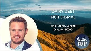 """Dairy debt not dismal"" with Andrew Laming, Director, NZAB"