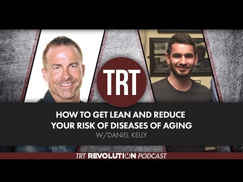 How to Get Lean and Reduce Your Risk of Diseases of Aging w/Daniel Kelly