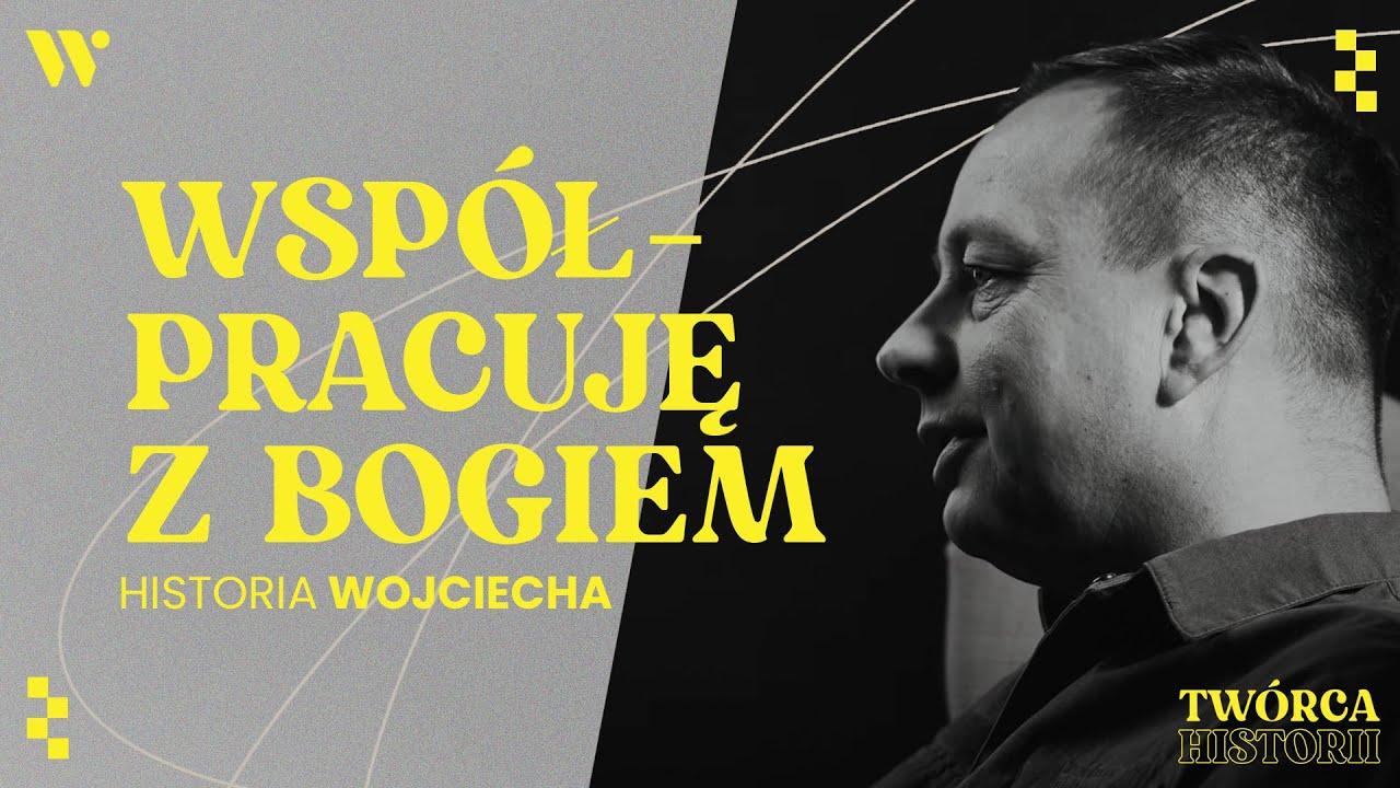 """""""Nie wiedziałem do końca na co siępiszę"""" - Historia Wojciecha - Twórca Historii"""