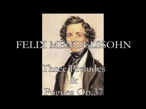 FELIX MENDELSSOHN: Three Preludes & Fugues Op.37