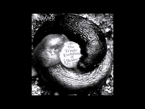 Warmer - The Tragic Evolution of Desire [Full album]