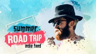 Indie/Folk/Rock ~ Road Trip Compilation: Summer 2017 ~ Indie Feed Special