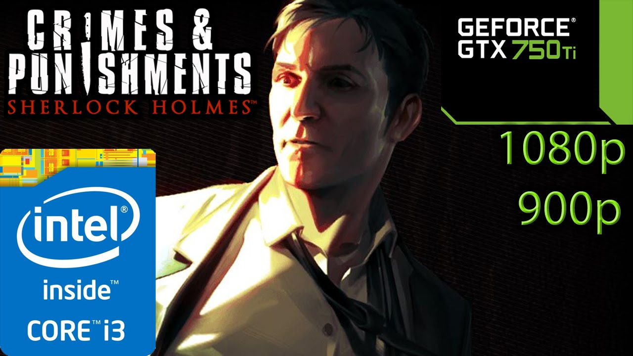 4883fc06b0cf Sherlock Holmes: Crimes and Punishments - i3 4150 - 8GB RAM - GTX 750 ti -  1080p - 900p