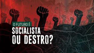 O futuro é socialista ou DESTRO?