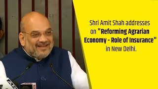 Shri Amit Shah addresses on Reforming Agrarian Economy - Role of Insurance in New Delhi.