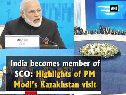 India becomes member of SCO: Highlights of PM Modi's Kazakhstan visit - ANI News