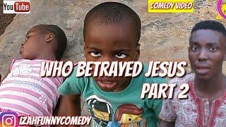 WHO BETRAYED JESUS PART2 Mark Angel Comedy Izah Funny Comedy Episode 24