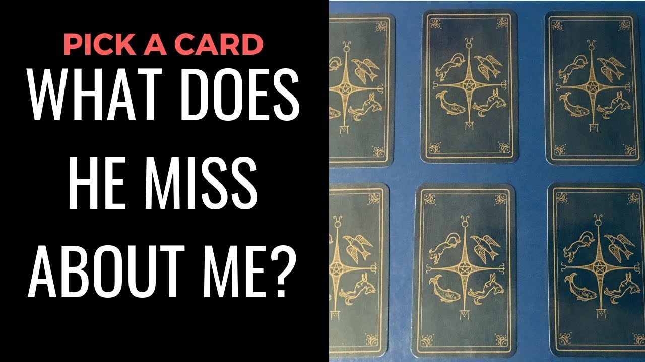 PICK A CARD - WHAT DOES HE MISS ABOUT ME? Tarot card Reading