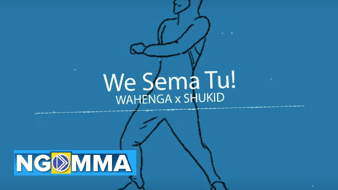 Wahenga x Shukid – WE SEMA TU (Official Audio)