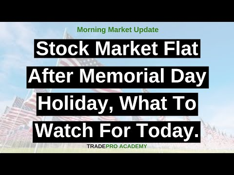 Stock market flat after Memorial Day holiday, what to watch for today.