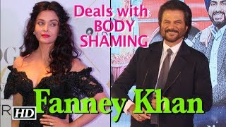 Anil – Aishwarya Deals with BODY SHAMING   Fanney Khan