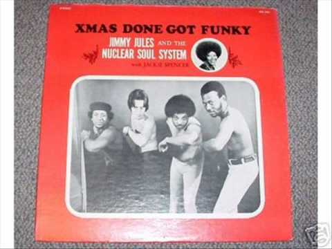 Jimmy Jules The Nuclear Soul System With Jackie Spencer Xmas Done Got Funky