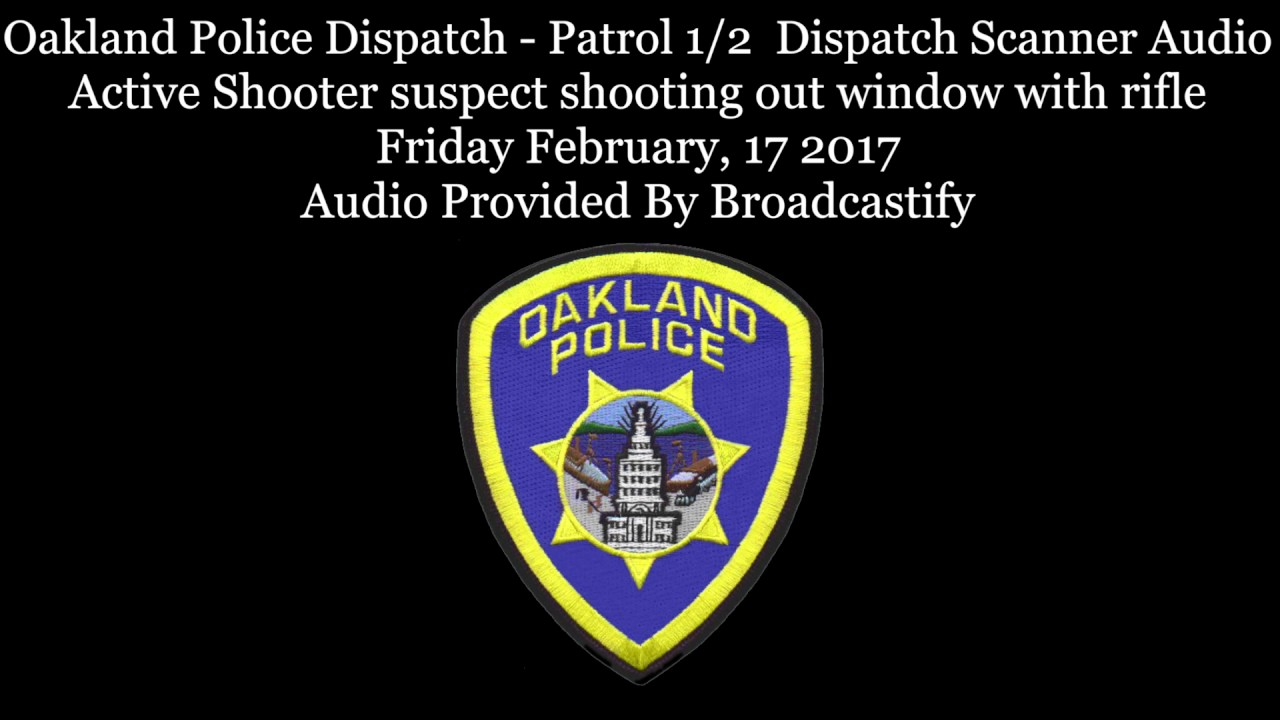 Oakland Police Dispatch Dispatch Scanner Audio Active Shooter suspect  shooting out window with rifle