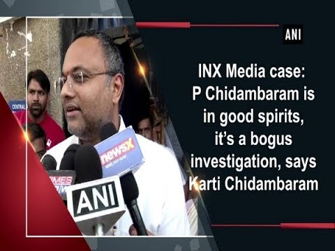 INX Media case: P Chidambaram is in good spirits, it's a bogus investigation, says Karti Chidambaram