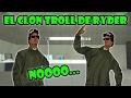 GTA San Andreas Loquendo - El Clon Troll de Ryder