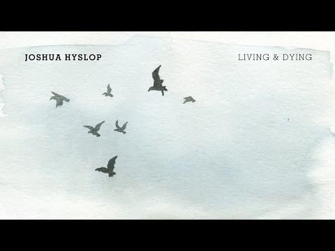 Joshua Hyslop - Living & Dying