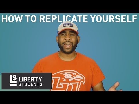 How to Replicate Yourself - Liberty Students