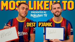 MOST LIKELY TO | Dest & Pjanic