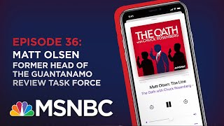 Chuck Rosenberg Podcast With Matt Olsen | The Oath - Ep 36 | MSNBC