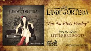 Lindi Ortega - I'm No Elvis Presley