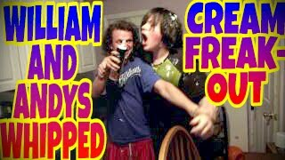 WILLIAM AND ANDYS WHIPPED CREAM FREAK-OUT!!!