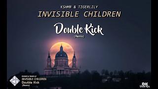 KSHMR & Tigerlily - Invisible Children (Double Kick Remix)