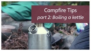 Campfire Tips part 2: Boiling a Kettle