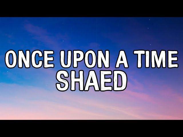 SHAED - Once Upon A Time (Lyrics Video)