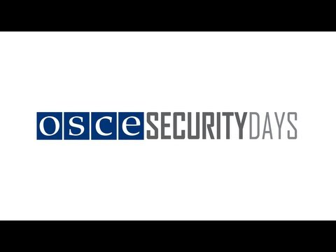 OSCE Security Days 2013: Opening session and Session 1