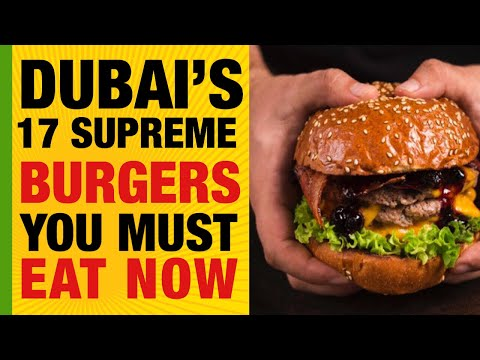 Dubai's 17 Supreme Burgers You Must Eat | The Ultimate List