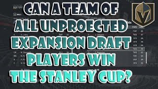Can a Team of UNPROTECTED Expansion Draft Players Win The Cup? NHL 17