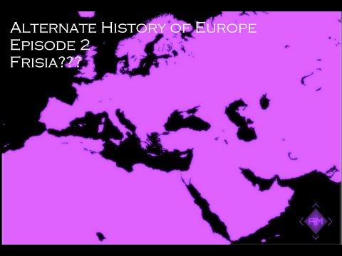 Alternate History of Europe - Episode 2 - Frisia???