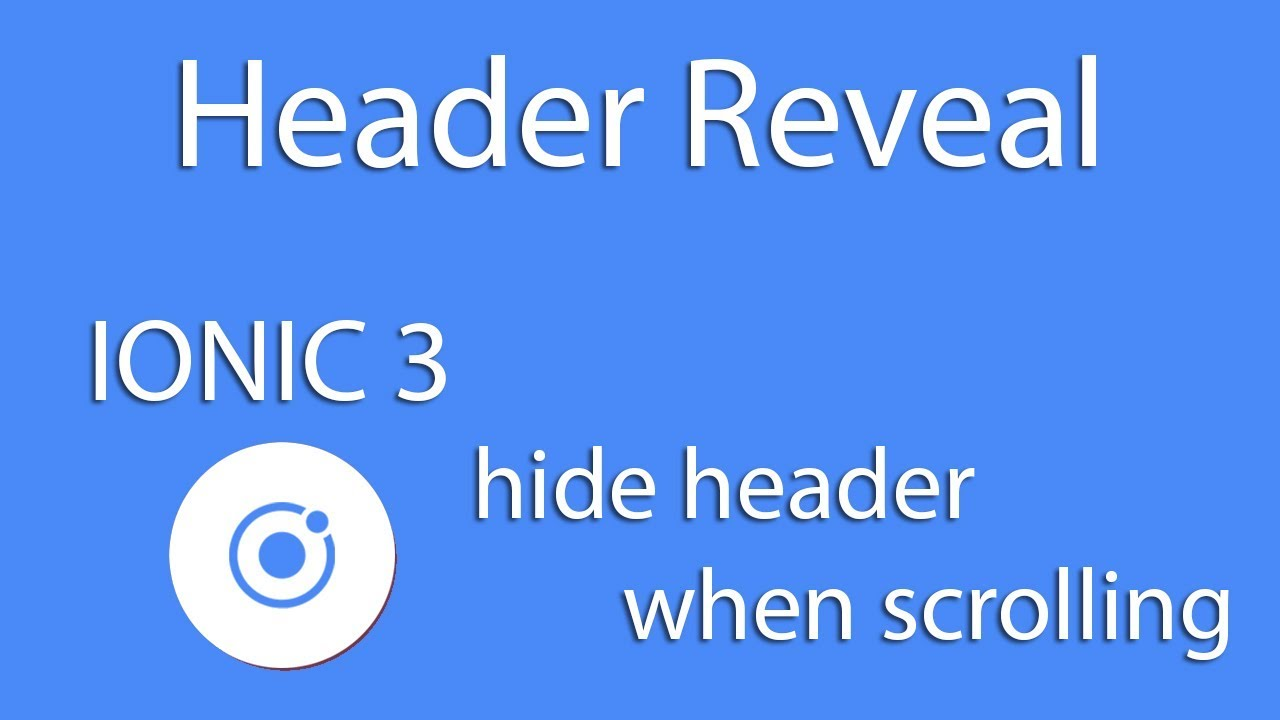Mobile Development IONIC 3 Header Reveal - Header Sticky ( IOS & Android )  Learn Quickly