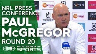 NRL Press Conference: Paul McGregor - Round 20   NRL on Nine