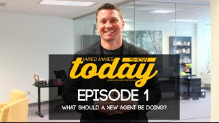 What Should a New Agent Be Doing? | #JaredJamesToday| 001