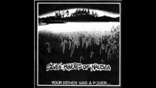 Seven Minutes of Nausea - Your Father Was A Poser... And What