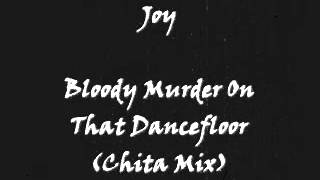 Joy - Bloody Murder On That Dancefloor (Chita Mix)