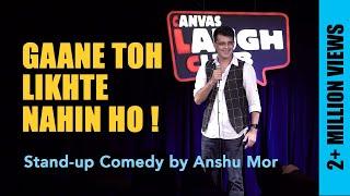 Gaane Toh Likhte Nahin Ho | Stand Up Comedy by Anshu Mor
