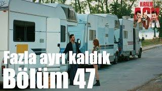 Kiralık Aşk 47. Bölüm - Fazla Ayrı Kaldık