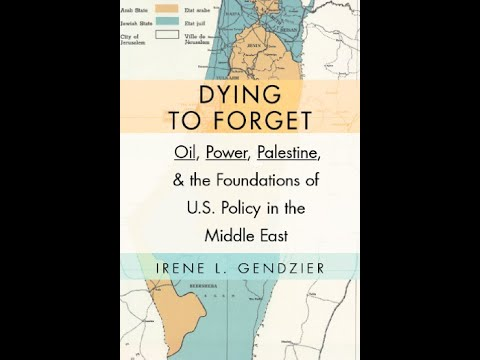 Dying to Forget: Oil, Power, Palestine & the Foundations of U.S. Policy in the Middle East part 1