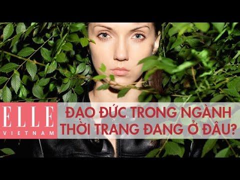 Đạo Đức Kinh Doanh Trong Ngành Thời Trang Đang Nằm Ở Đâu ? I ELLE Việt Nam