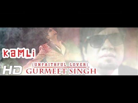 KAMLI (UNFAITHFUL LOVER) - OFFICIAL VIDEO -GURMEET SINGH