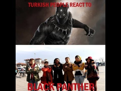 What Turkish People think of BLACK PANTHER