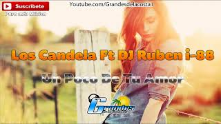 Los Candela Ft Dj Ruben I-88 - Un Poco De Tu Amor - 🎵((🎧 Grandes De La Costa Mix 🎧))🎵 - Tribal 2018