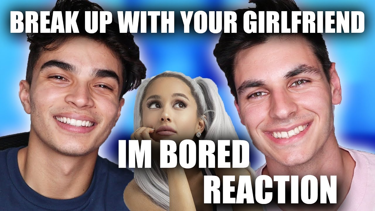 Dump Ur Girlfriend Im Bored: ARIANA GRANDE- BREAK UP WITH YOUR GIRLFRIEND, IM BORED