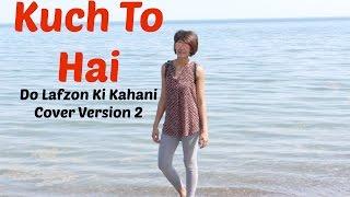 Kuch To Hai | Do Lafzon Ki Kahani | Version 2| Female Cover song
