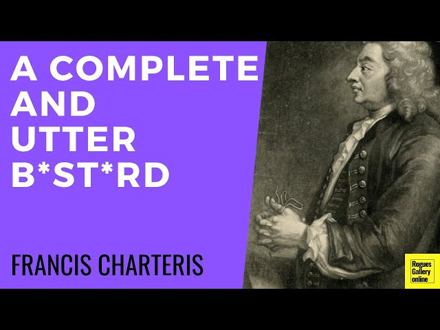 Francis Charteris...What a bastard! - Rogues Gallery Online