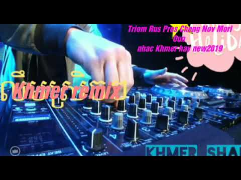 Triom Rus Pros Chong Nov Morl Oun remix ||nhac song khmer 2019